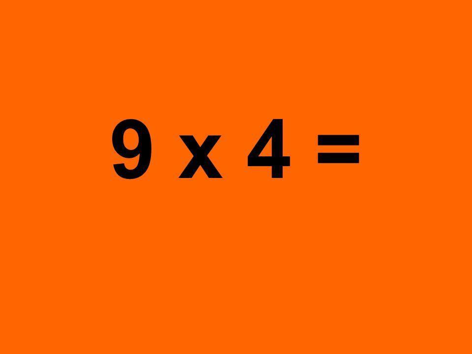 9 x 4 =