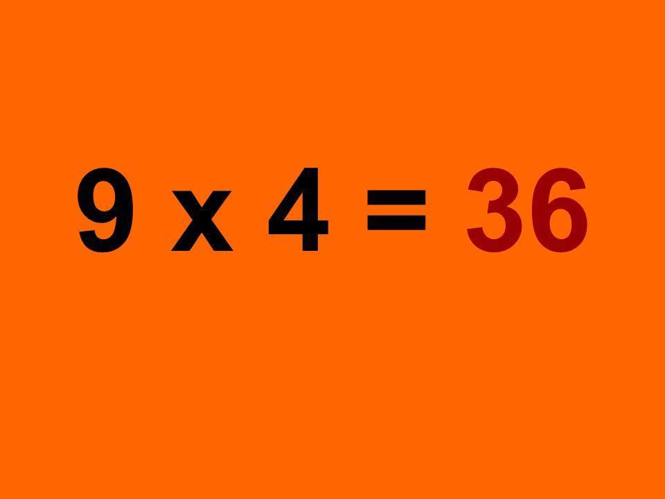 9 x 4 = 36