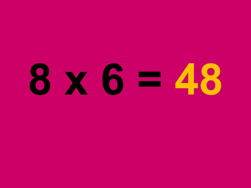 8 x 6 = 48