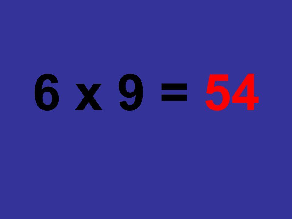6 x 9 = 54