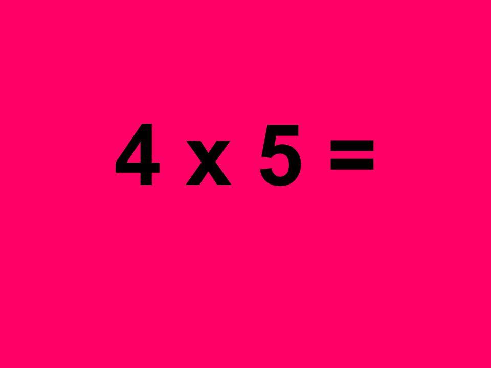 4 x 5 =