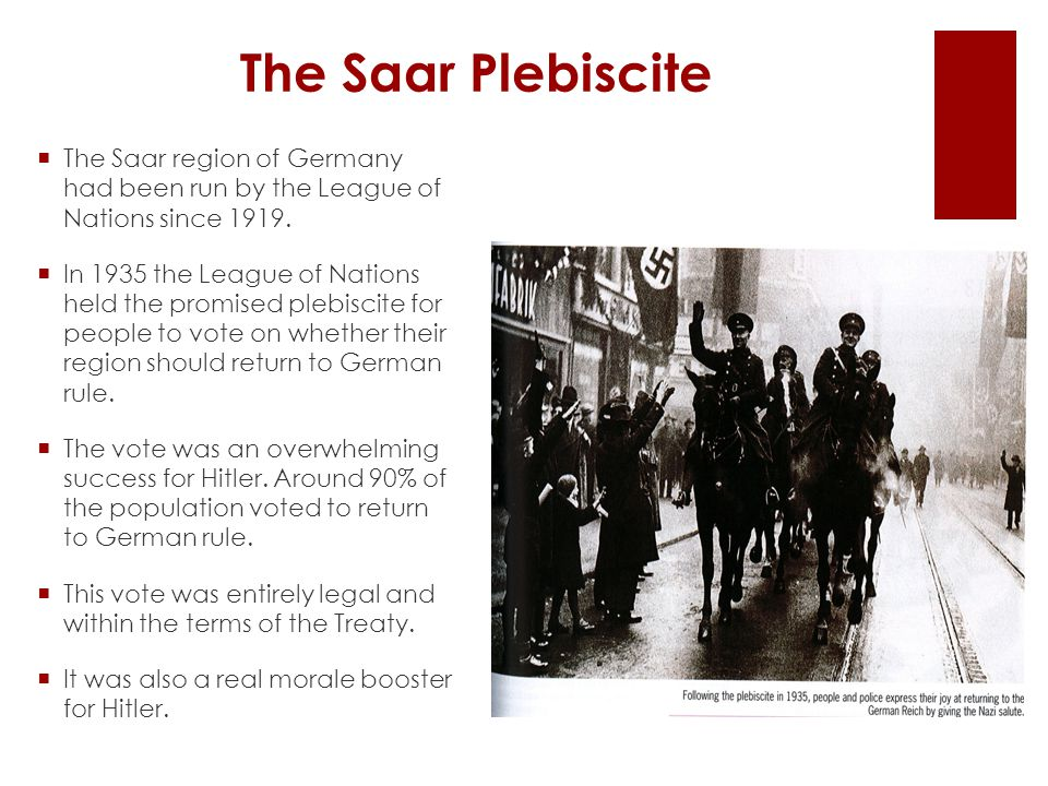 The Saar Plebiscite The Saar region of Germany had been run by the League of Nations since 1919.