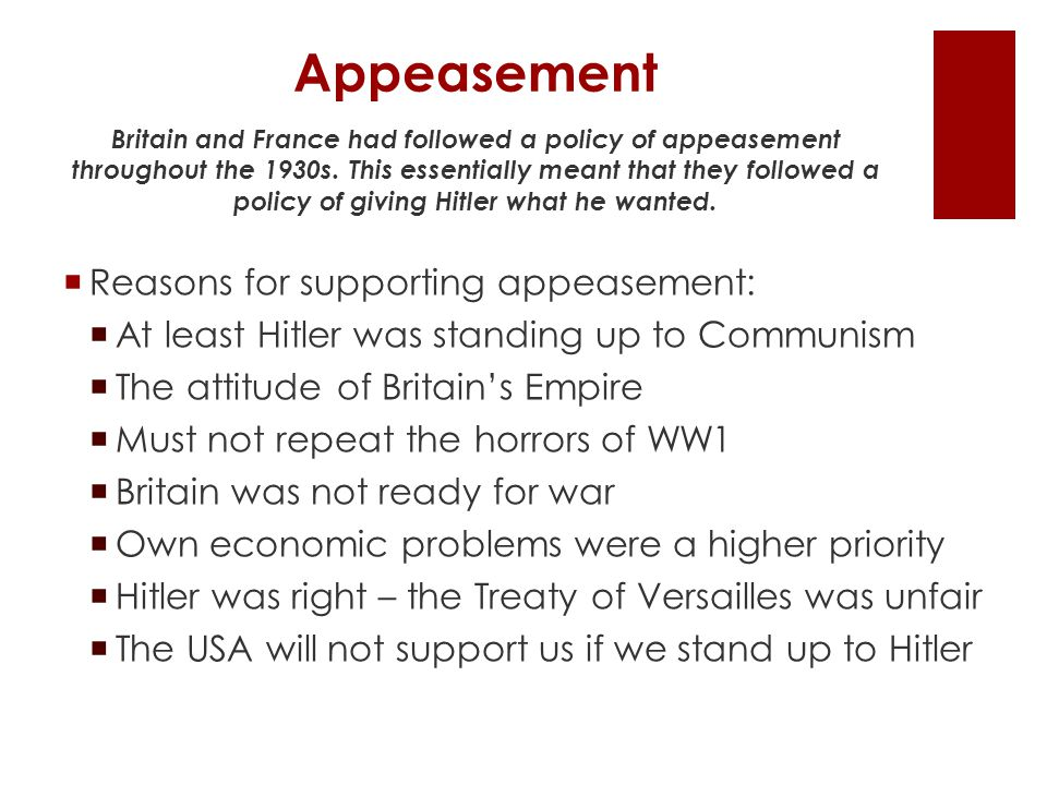 Appeasement Reasons for supporting appeasement:
