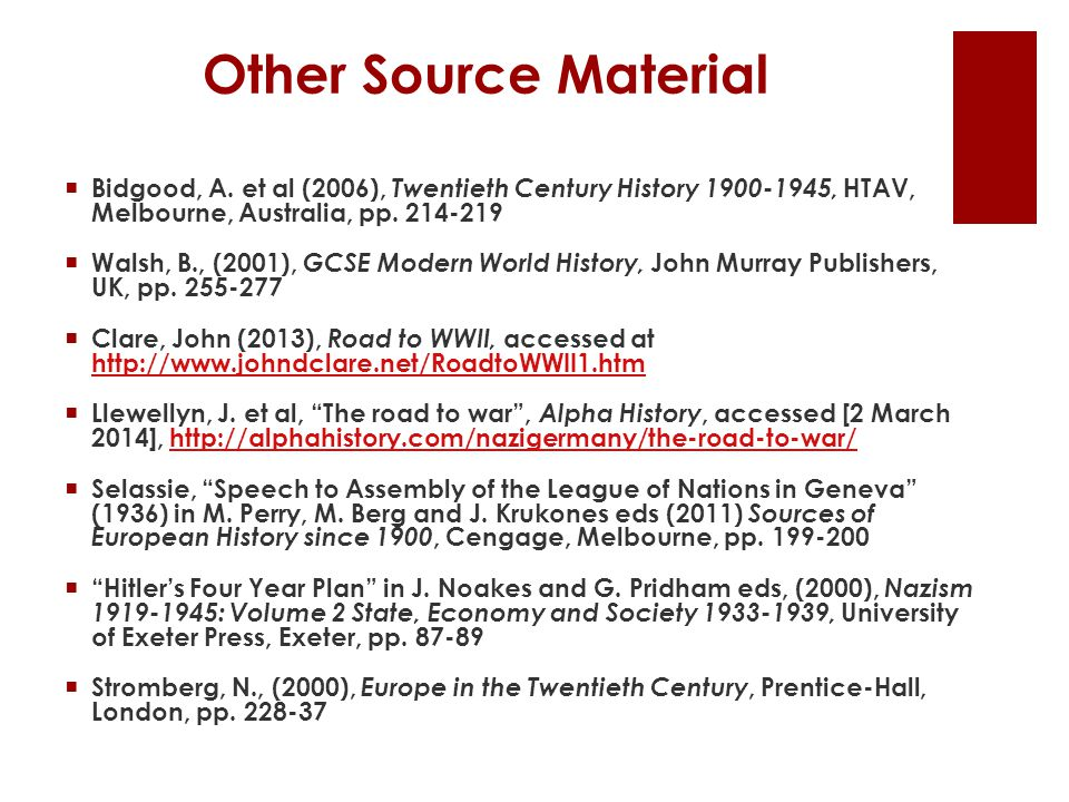 Other Source Material Bidgood, A. et al (2006), Twentieth Century History 1900-1945, HTAV, Melbourne, Australia, pp. 214-219.