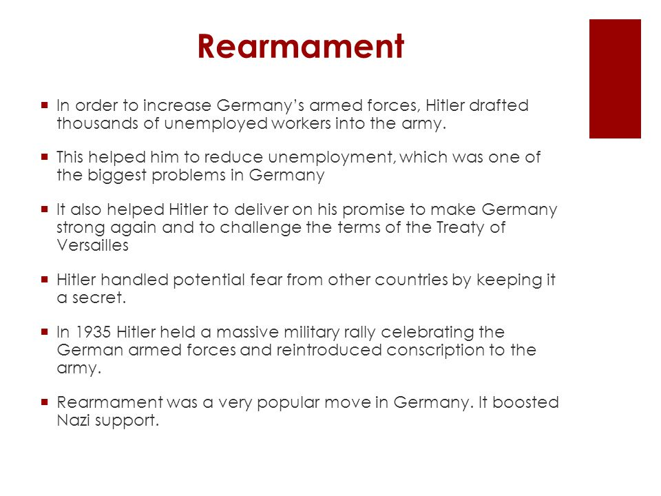 Rearmament In order to increase Germany's armed forces, Hitler drafted thousands of unemployed workers into the army.