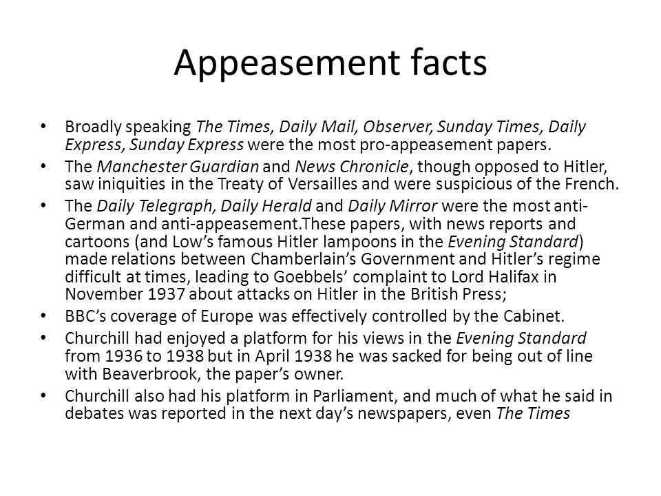 Appeasement facts Broadly speaking The Times, Daily Mail, Observer, Sunday Times, Daily Express, Sunday Express were the most pro-appeasement papers.