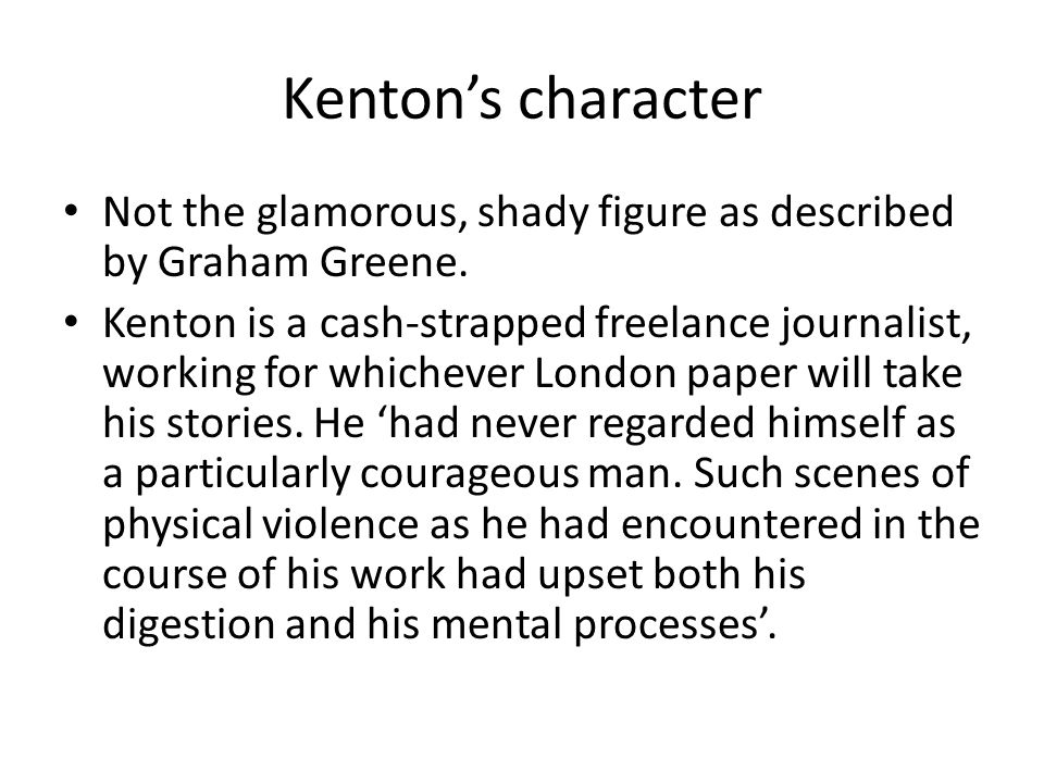 Kenton's character Not the glamorous, shady figure as described by Graham Greene.