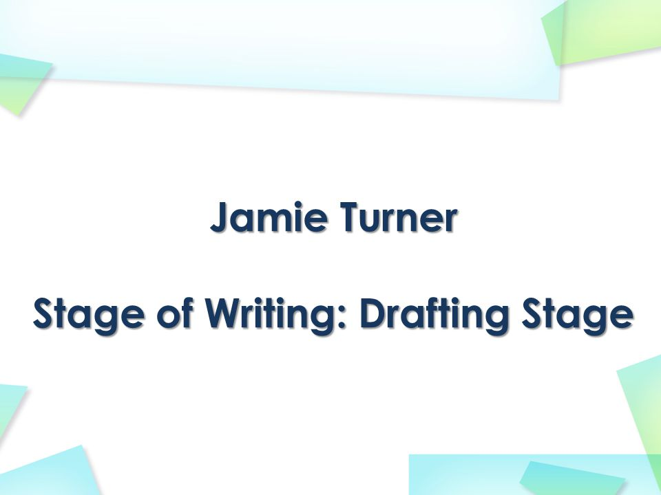 Jamie Turner Stage of Writing: Drafting Stage