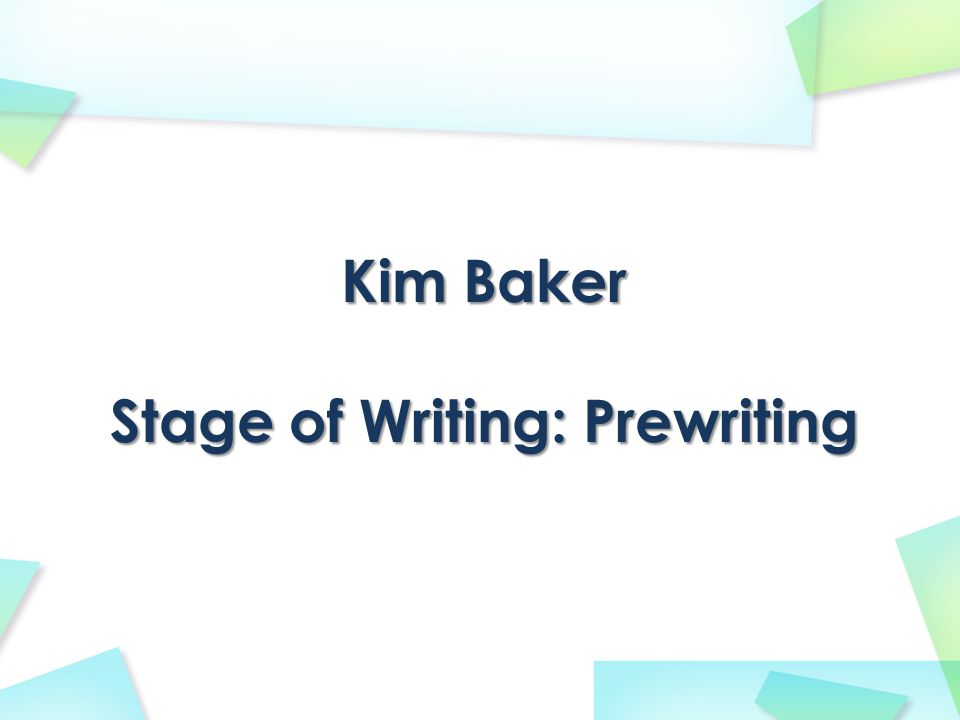 Kim Baker Stage of Writing: Prewriting