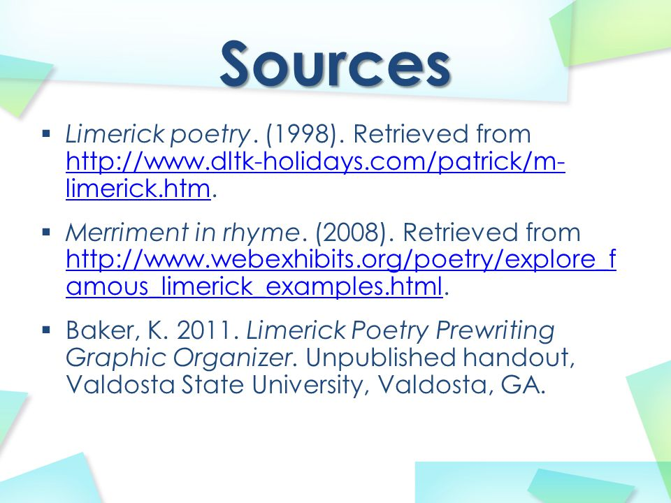 Sources Limerick poetry. (1998). Retrieved from http://www.dltk-holidays.com/patrick/m- limerick.htm.
