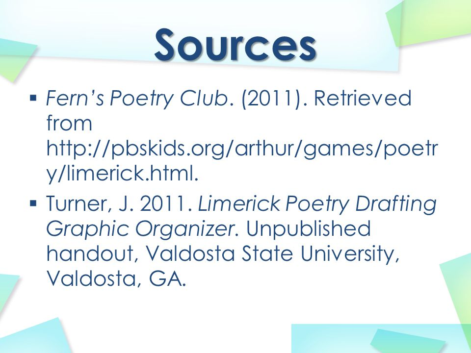 Sources Fern's Poetry Club. (2011). Retrieved from http://pbskids.org/arthur/games/poetry/limerick.html.
