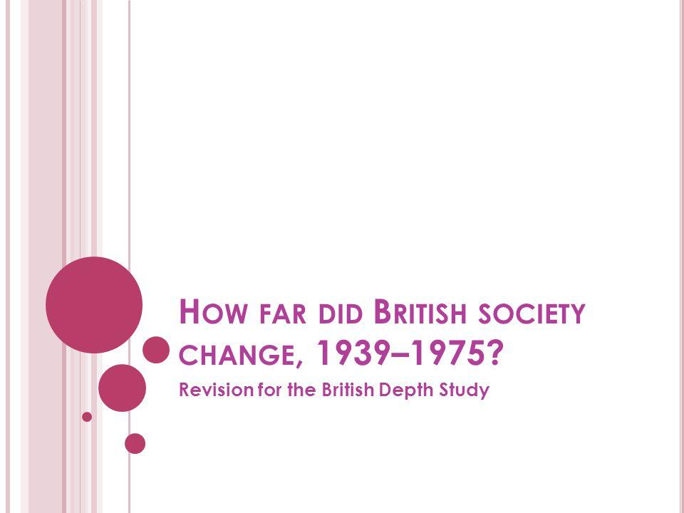 How far did British society change, 1939–1975