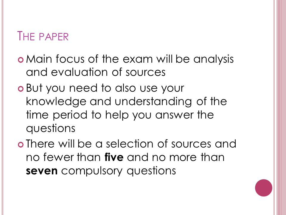 The paper Main focus of the exam will be analysis and evaluation of sources.