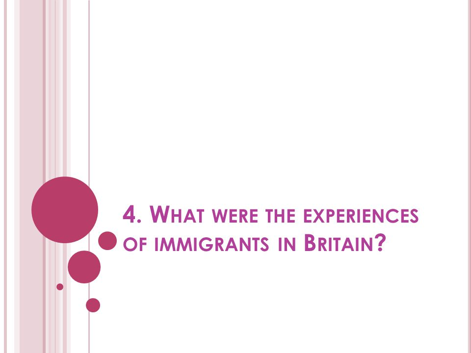 4. What were the experiences of immigrants in Britain