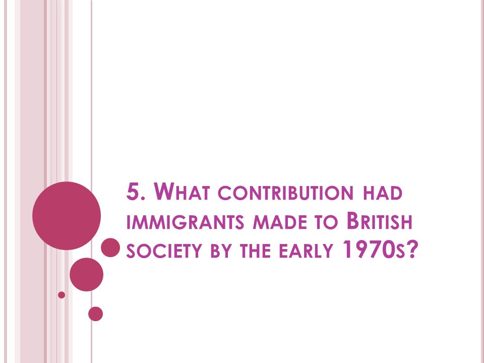 5. What contribution had immigrants made to British society by the early 1970s