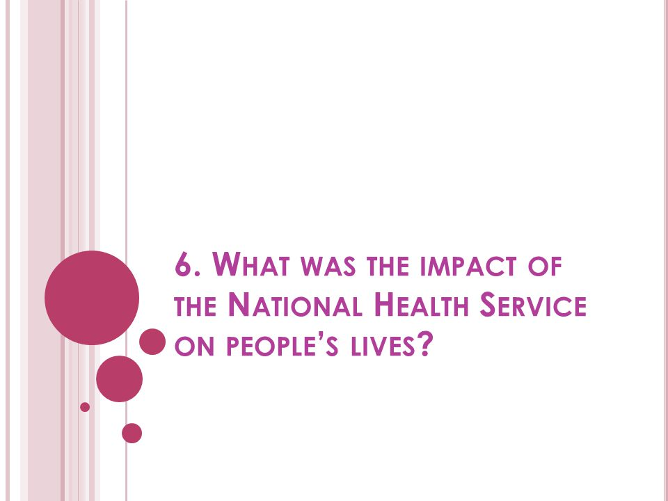 6. What was the impact of the National Health Service on people's lives