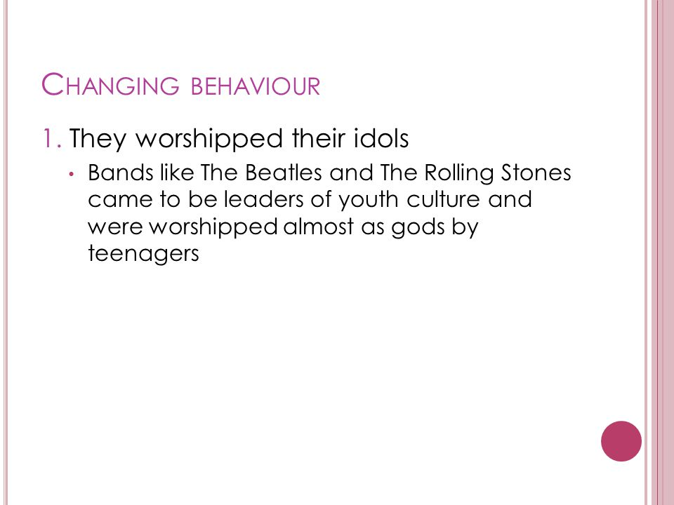 Changing behaviour 1. They worshipped their idols