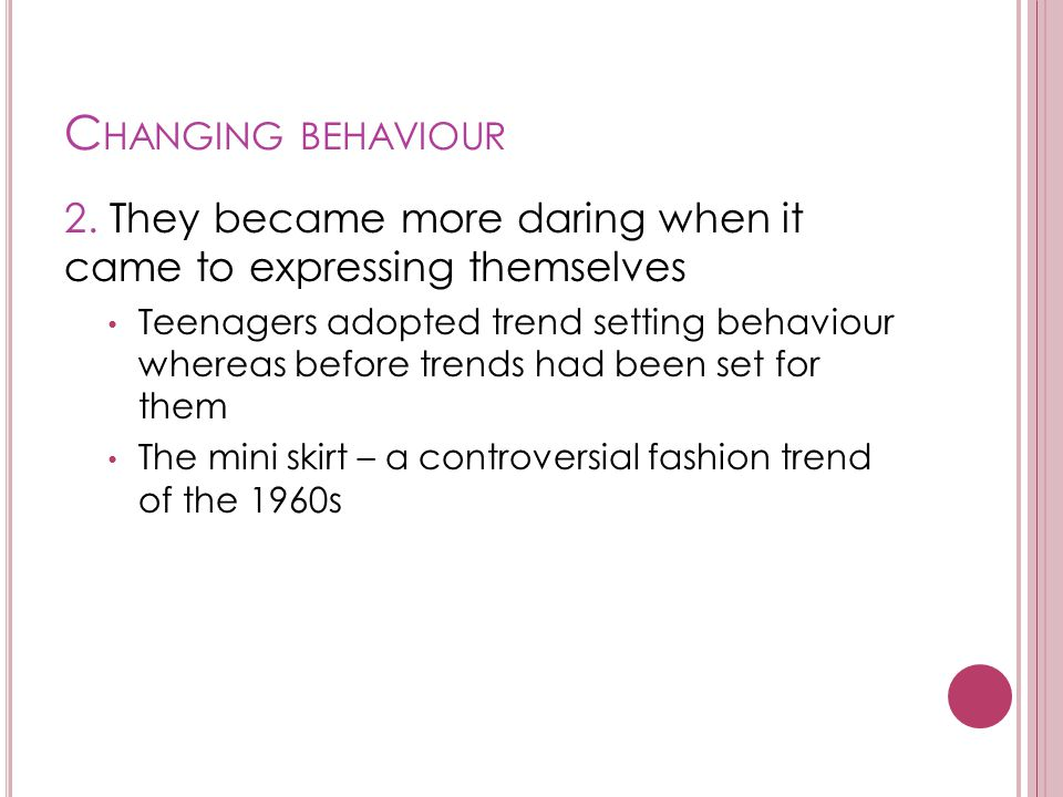 Changing behaviour 2. They became more daring when it came to expressing themselves.