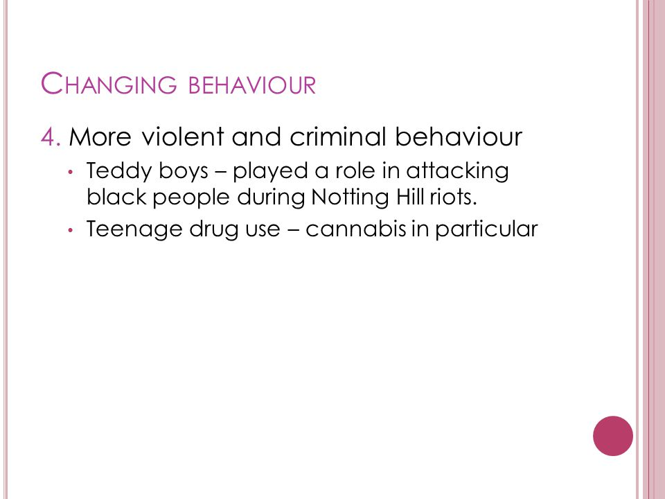 Changing behaviour 4. More violent and criminal behaviour