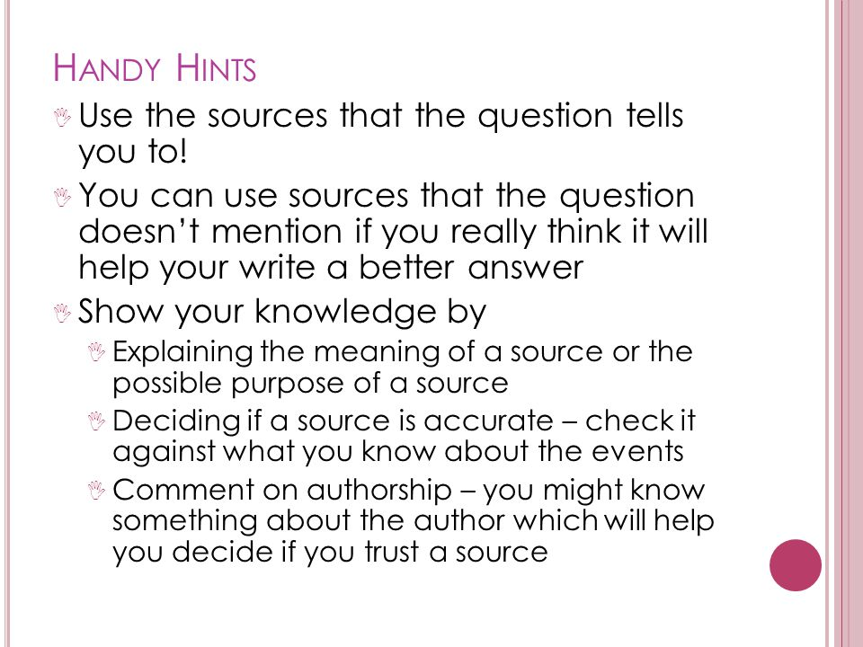 Handy Hints Use the sources that the question tells you to!