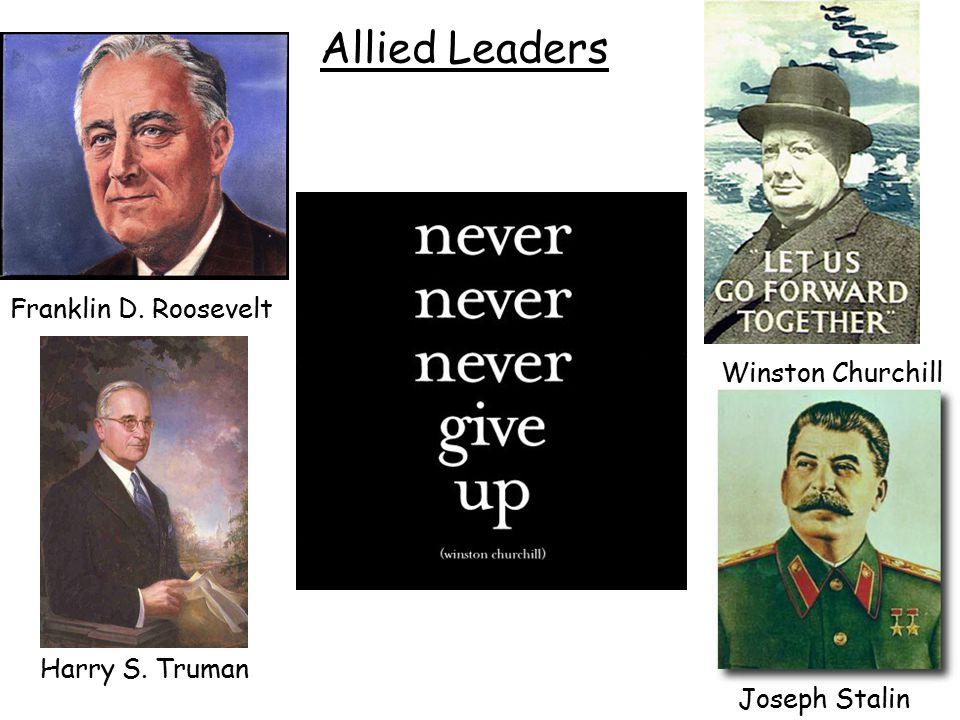 Allied Leaders Franklin D. Roosevelt Winston Churchill Harry S. Truman