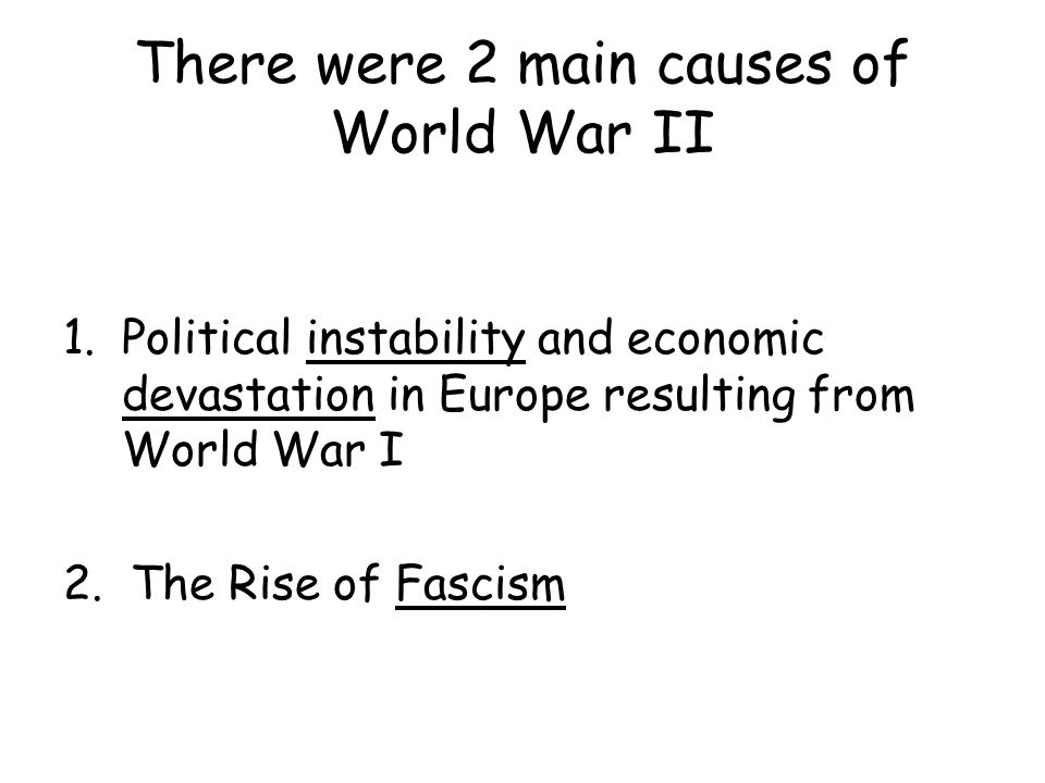 There were 2 main causes of World War II
