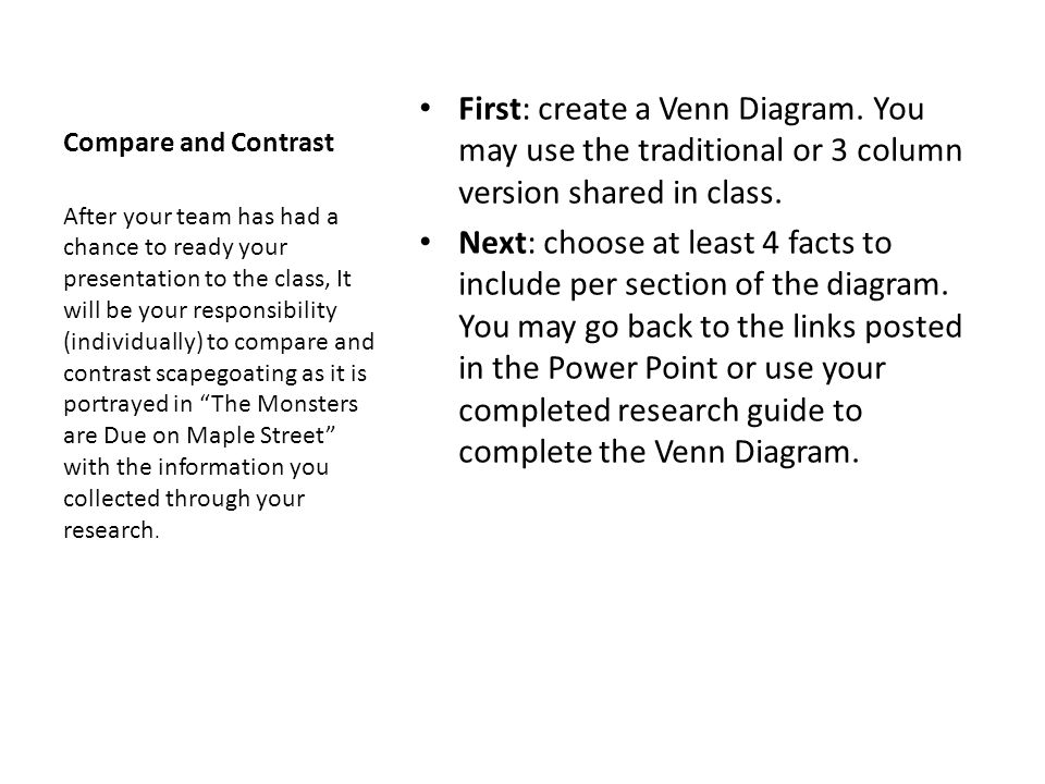 Compare and Contrast First: create a Venn Diagram. You may use the traditional or 3 column version shared in class.