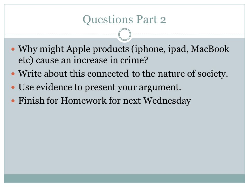 Questions Part 2 Why might Apple products (iphone, ipad, MacBook etc) cause an increase in crime