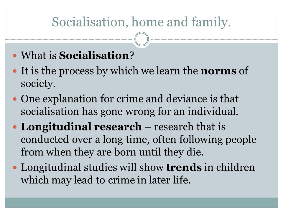 Socialisation, home and family.