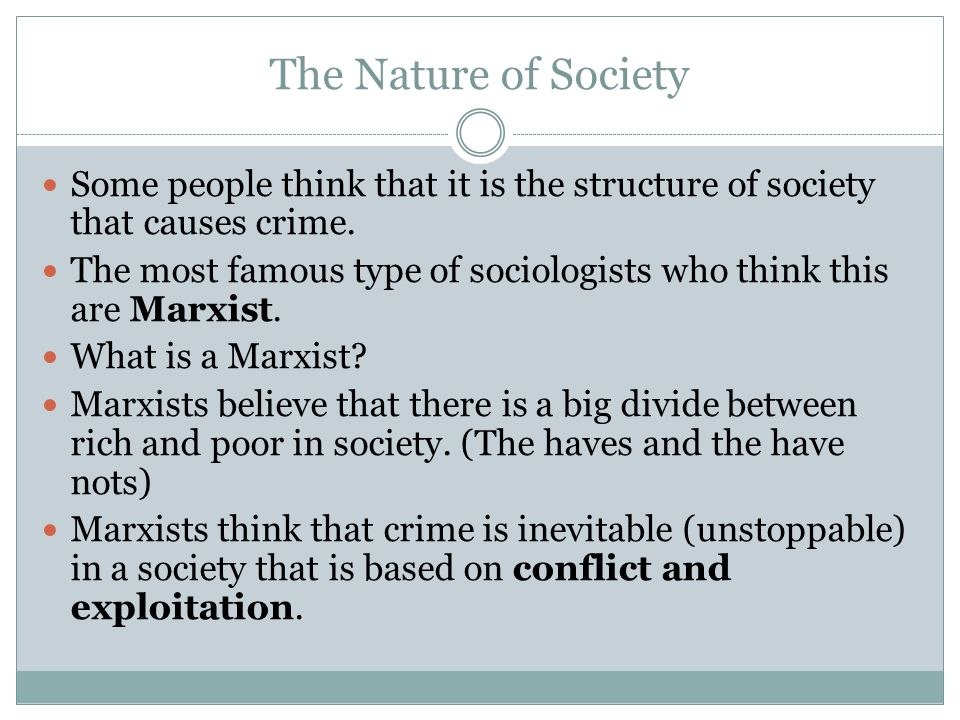 The Nature of Society Some people think that it is the structure of society that causes crime.
