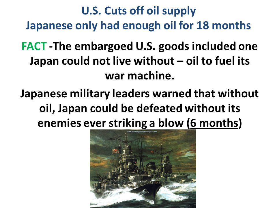U.S. Cuts off oil supply Japanese only had enough oil for 18 months
