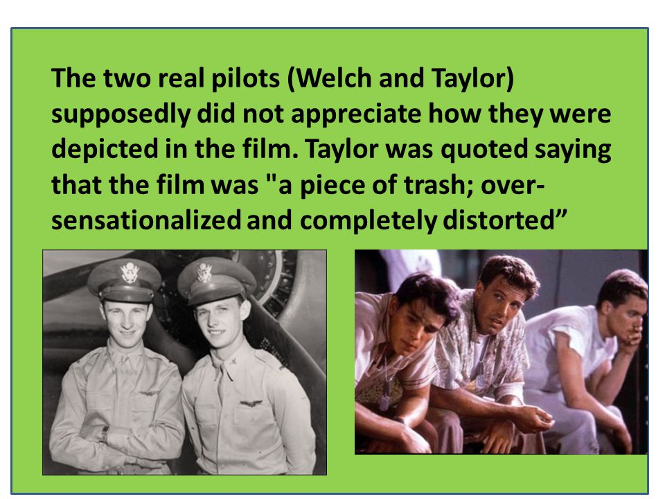 The two real pilots (Welch and Taylor) supposedly did not appreciate how they were depicted in the film.