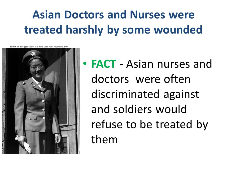Asian Doctors and Nurses were treated harshly by some wounded
