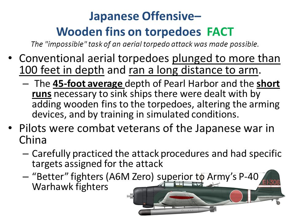 Japanese Offensive– Wooden fins on torpedoes FACT The impossible task of an aerial torpedo attack was made possible.