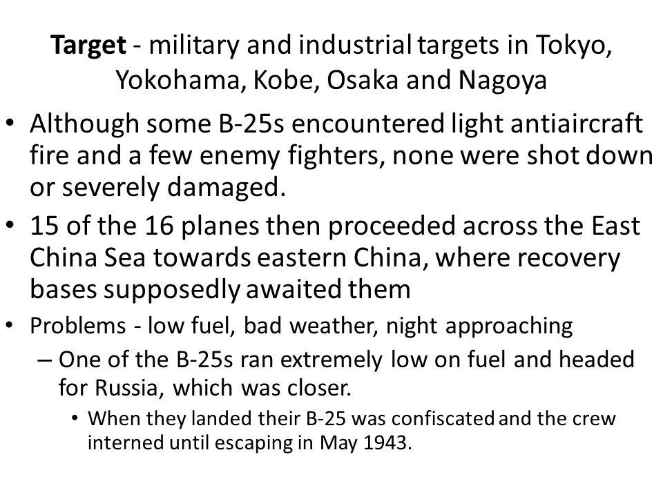 Target - military and industrial targets in Tokyo, Yokohama, Kobe, Osaka and Nagoya