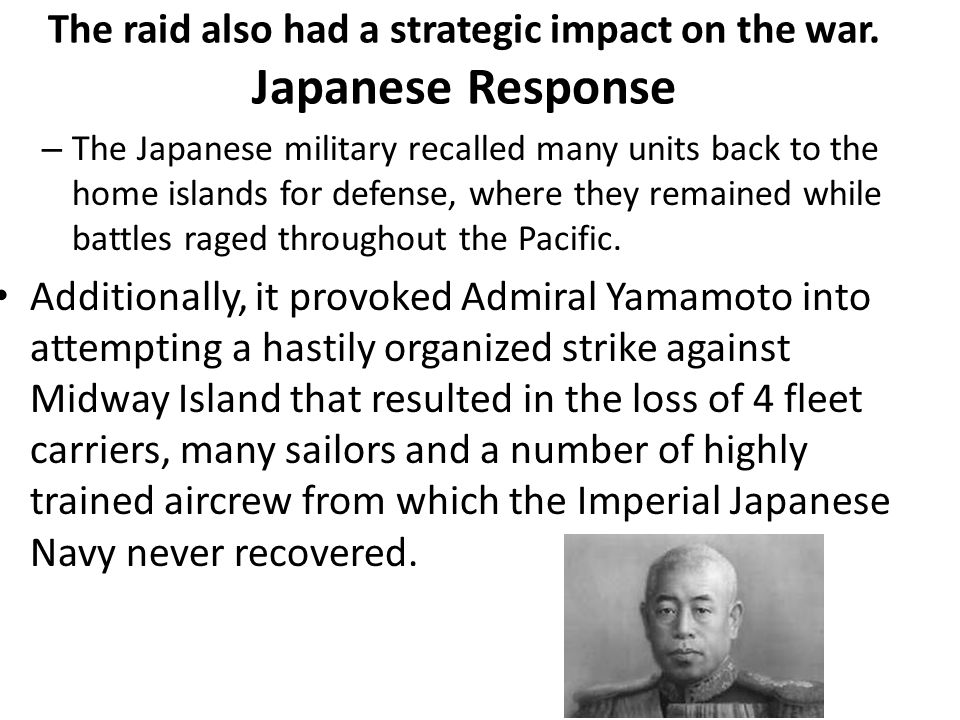 The raid also had a strategic impact on the war. Japanese Response