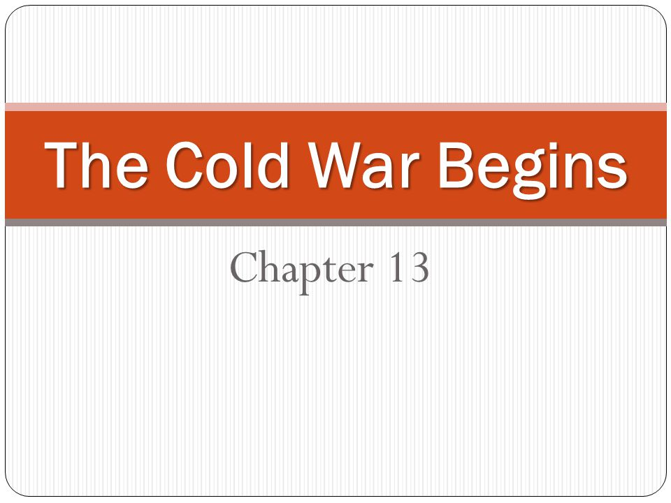 The Cold War Begins Chapter 13