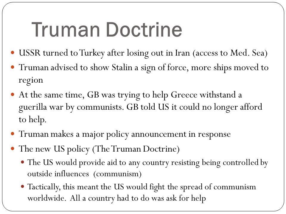 Truman Doctrine USSR turned to Turkey after losing out in Iran (access to Med. Sea)