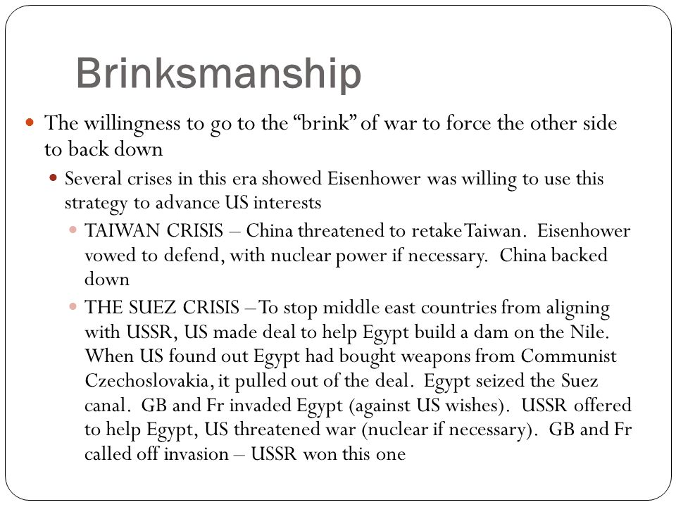 Brinksmanship The willingness to go to the brink of war to force the other side to back down.
