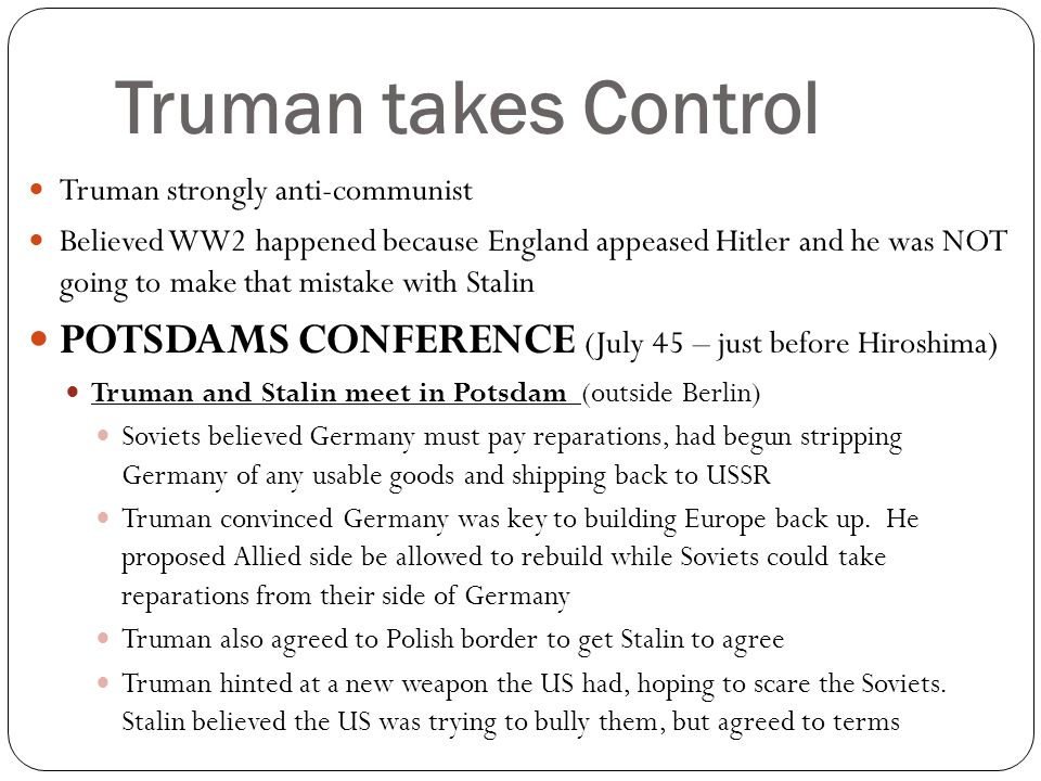 Truman takes Control Truman strongly anti-communist.