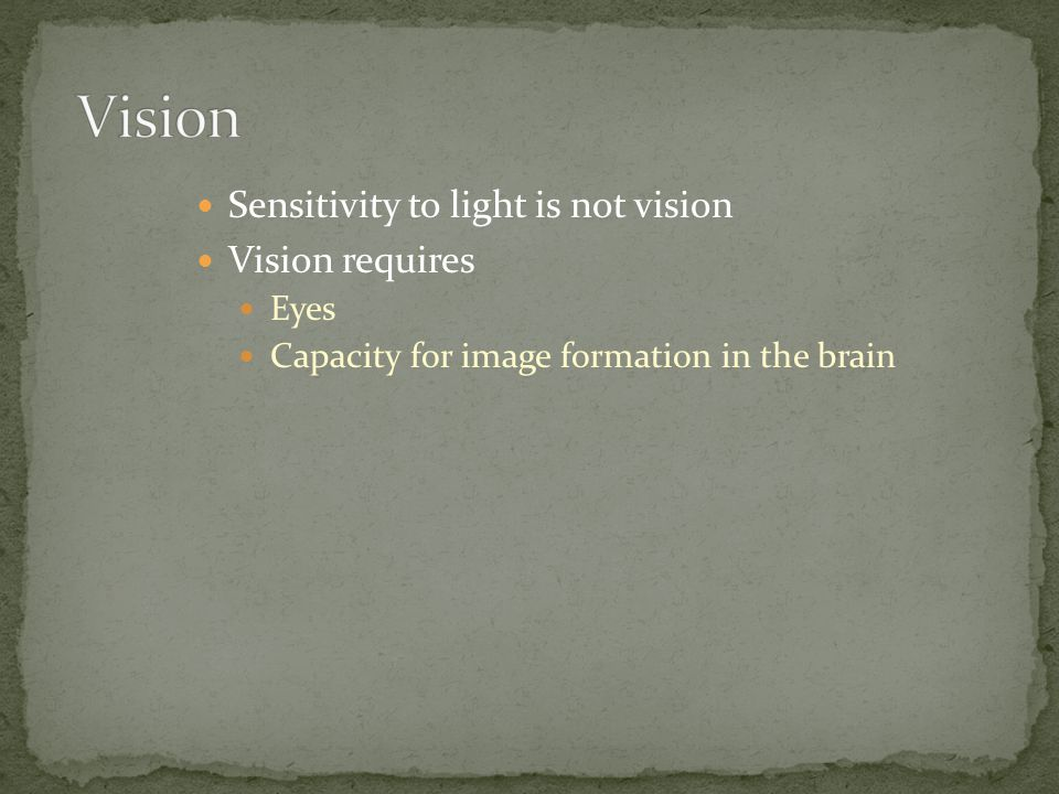 Vision Sensitivity to light is not vision Vision requires Eyes