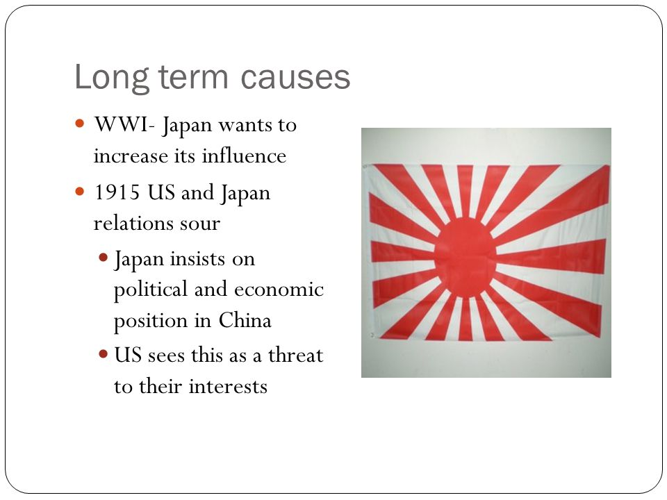 Long term causes WWI- Japan wants to increase its influence
