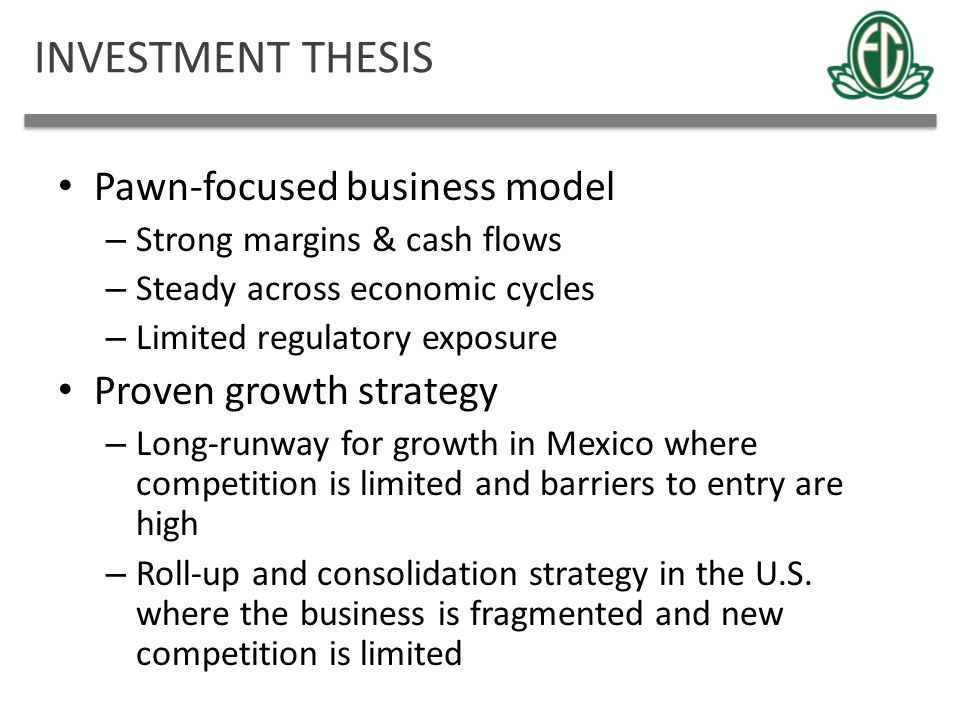 INVESTMENT THESIS Pawn-focused business model Proven growth strategy