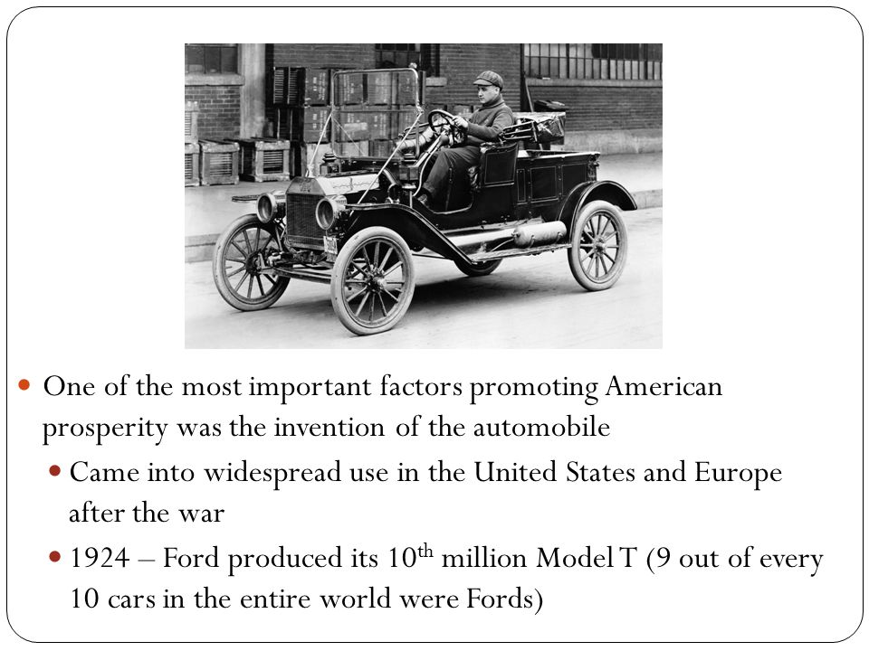 One of the most important factors promoting American prosperity was the invention of the automobile