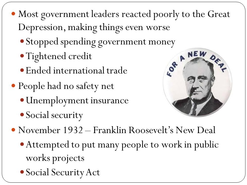 Most government leaders reacted poorly to the Great Depression, making things even worse