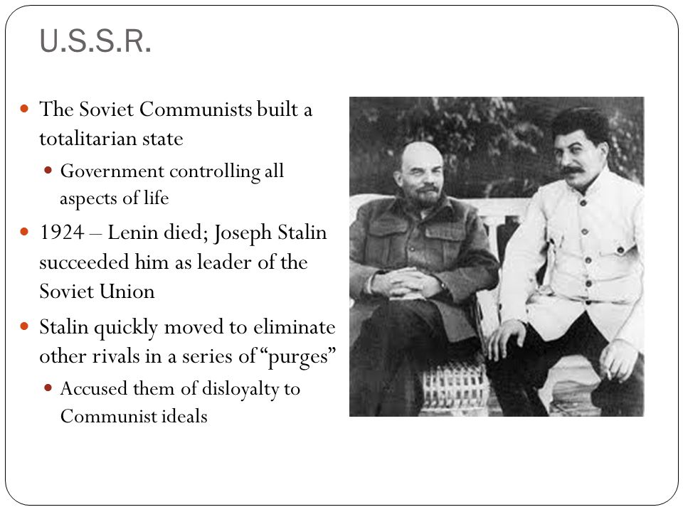 U.S.S.R. The Soviet Communists built a totalitarian state