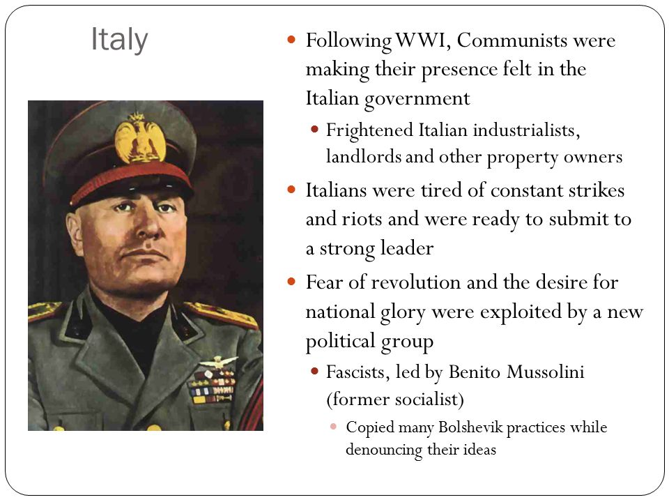 Italy Following WWI, Communists were making their presence felt in the Italian government.