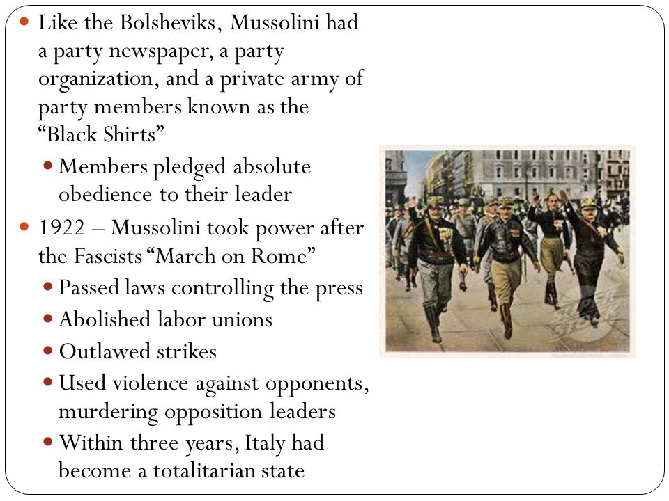 Like the Bolsheviks, Mussolini had a party newspaper, a party organization, and a private army of party members known as the Black Shirts