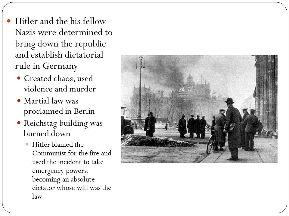 Hitler and the his fellow Nazis were determined to bring down the republic and establish dictatorial rule in Germany