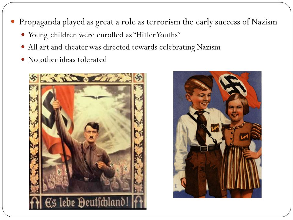Propaganda played as great a role as terrorism the early success of Nazism